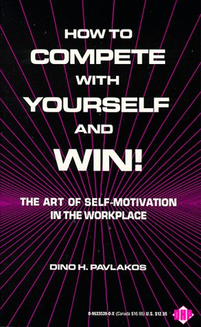 9780963353900: How to Compete With Yourself and Win: The Art of Self-Motivation in the Workplace