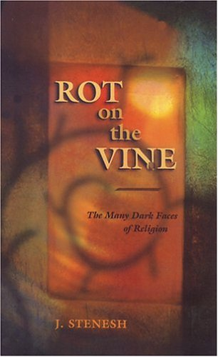 9780963355225: Rot on the Vine: The Many Dark Faces of Religion