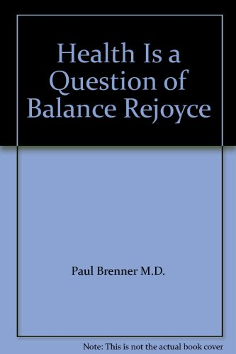 Health Is a Question of Balance Rejoyce: Paul Brenner M.D.