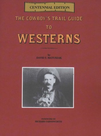 The Cowboy's Trail Guide to Westerns [FLAT SIGNED By AUTHOR] 2012 Edition.: Matuszak, David F.