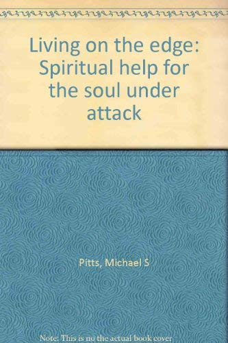 Living on the edge: Spiritual help for the soul under attack (9780963358325) by Pitts, Michael S