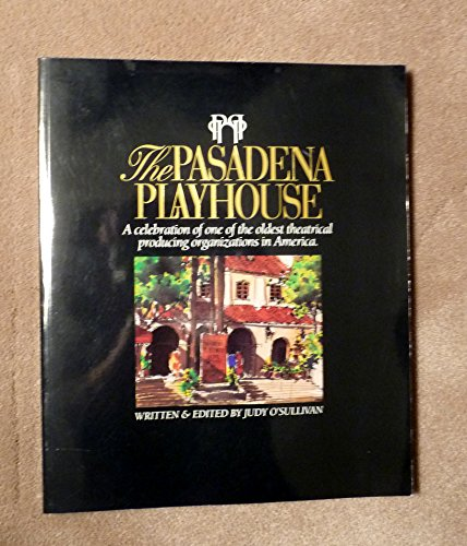 The Pasadena Playhouse: A Celebration of One of the Oldest Theatrical Organizations in America