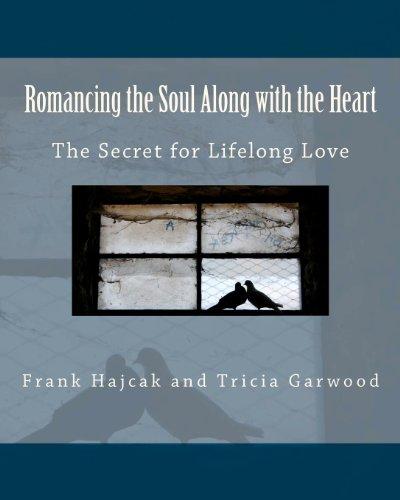 Romancing the Soul Along with the Heart: The Secret for Lifelong Love: Dr. Frank Hajcak