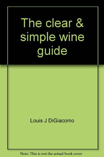 9780963363008: The clear & simple wine guide