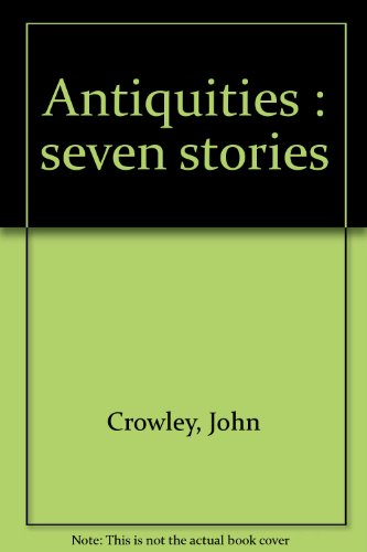 ANTIQUITIES: Crowley, John.