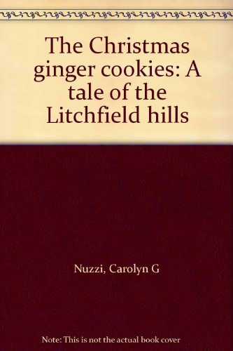 The Christmas ginger cookies: A tale of the Litchfield hills: Nuzzi, Carolyn G