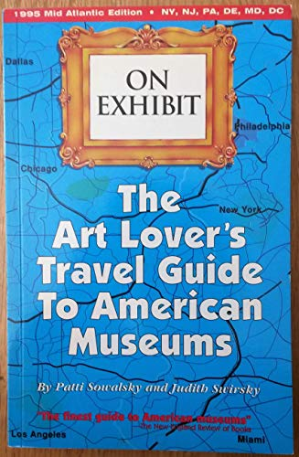 9780963365033: On Exhibit: The Art Lover's Travel Guide to American Museums