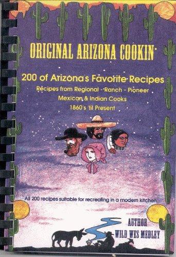 Original Arizona cookin': 200 of Arizona's favorite: Medley, Wild Wes