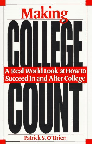 Making College Count: A Real World Look at How to Succeed in and After College: O'Brien, Patrick S.