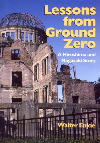 Lessons from Ground Zero : A Hiroshima and Nagasaki Story: Enloe, Walter {Author} with Nicholas ...