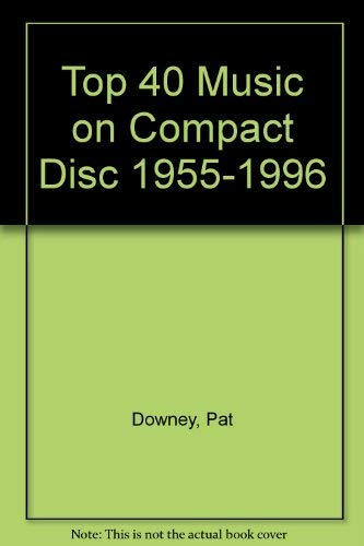 Top 40 Music on Compact Disc 1955-1996: Downey, Pat