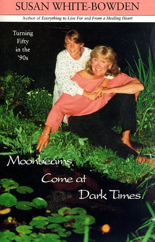9780963376206: Moonbeams Come at Dark Times: Turning 50 in the 90's