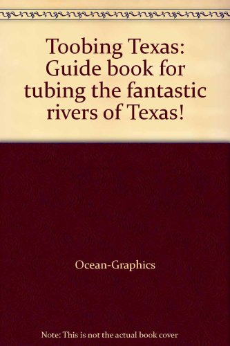 Toobing Texas: Guide book for tubing the fantastic rivers of Texas!