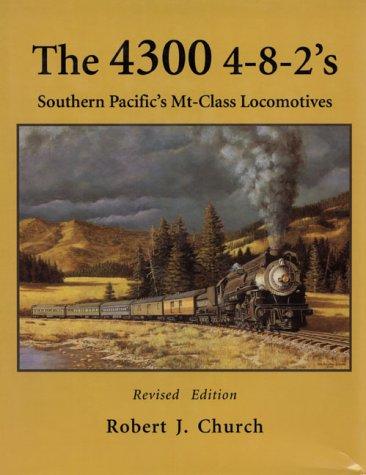The 4300 4-8-2's: Southern Pacific's Mt-Class Locomotives: Robert J. Church