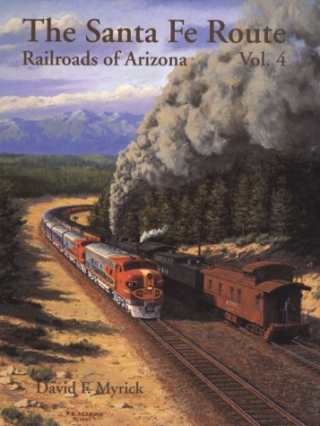 The Santa Fe Route - Railroads of Arizona Vol. 4 (0963379194) by David F. Myrick