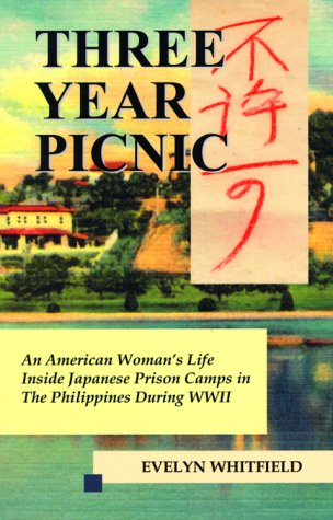 Three Year Picnic: An American Woman's Life Inside Japanese Prison Camps in the Philippines Durin...