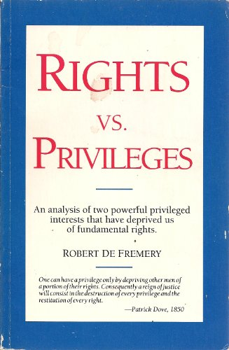 9780963382009: Rights Vs. Privileges: An Analysis of Two Powerful Privileged Interests That Have Deprived Us of Fundamental Rights