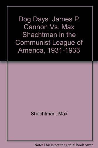 9780963382870: Dog Days: James P. Cannon Vs. Max Shachtman in the Communist League of America, 1931-1933