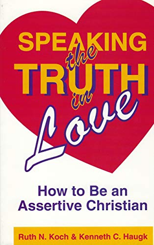 Speaking the Truth in Love: How To Be an Assertive Christian (9780963383112) by Ruth N. Koch; Kenneth C. Haugk