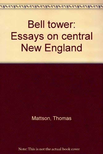 Bell Tower: Essays on Central New England: Mattson, Thomas