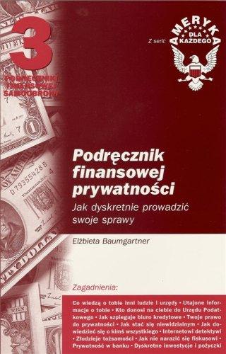 Podrecznik finansowej prywatnosci. Jak dyskretnie prowadzic swoje sprawy (Polish Edition): ...