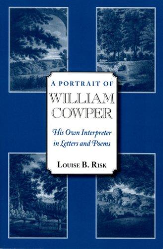 A Portrait of William Cowper: His Own: Louise B. Risk