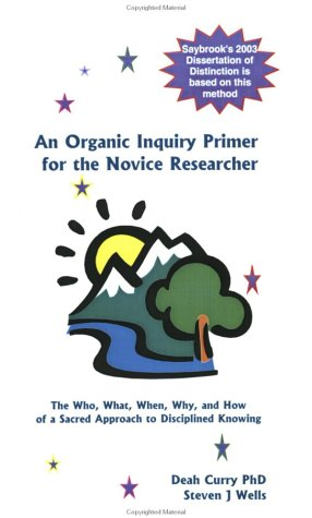 An Organic Inquiry Primer for the Novice Researcher: The Who, What, When, Why, and How of a Sacred ...