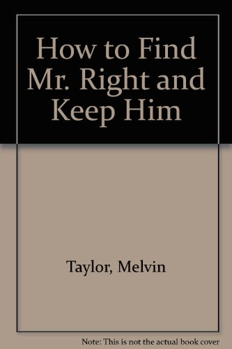 9780963394514: How to Find Mr. Right and Keep Him