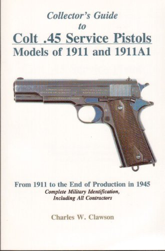 9780963397157: Collector's Guide to Colt .45 Service Pistols: Models of 1911 and 1911a1: From 1911 to the End of Production in 1945: Complete Military Identification