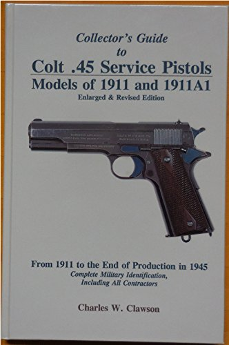 9780963397188: Collector's guide to Colt .45 service pistols: Models of 1911 and 1911A1 : from 1911 to the end of production in 1945 : complete military identification, including all contractors