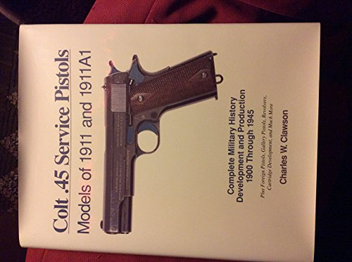 Colt 45 Service Pistols: Models of 1911 and 1911A1 (0963397192) by Charles W. Clawson