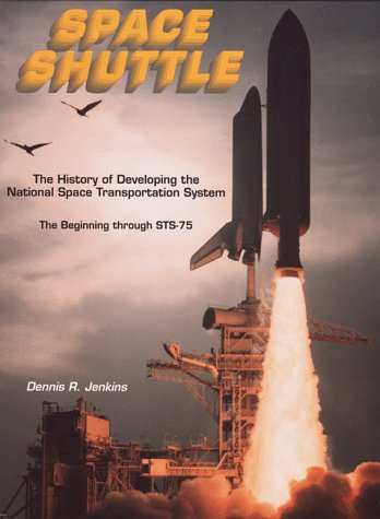 SPACE SHUTTLE: THE HISTORY OF DEVELOPING THE NATIONAL SPACE TRASNPORTATION SYSTEM. THE BEGINNING ...