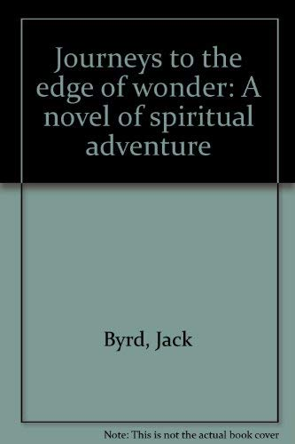 Journeys to the edge of wonder: A: Jack Byrd