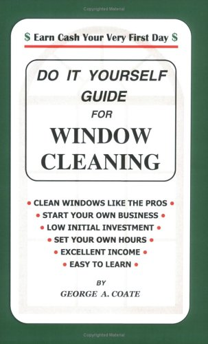 Do It Yourself Guide for Window Cleaning: George A. Coate