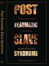 Post Traumatic Slave Syndrome: Americas Legacy of