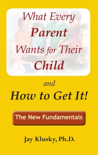 9780963401137: What Every Parent Wants for Their Child and How to Get It