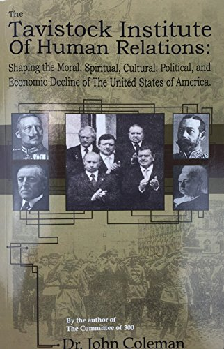 9780963401977: The Tavistock Institute of Human Relations: Shaping the Moral, Spiritual, Cultural, Political, and Economic Decline of The United States of America