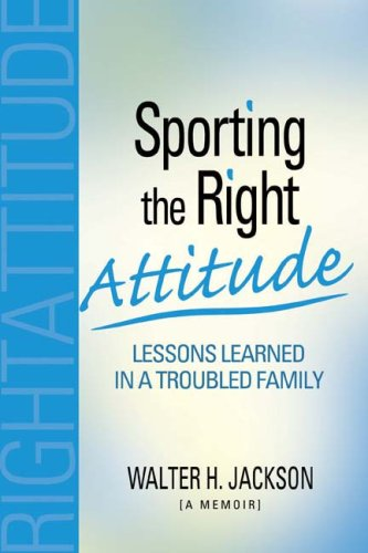 9780963408631: Sporting the Right Attitude: Lessons Learned in a Troubled Family