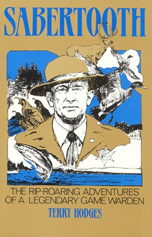 9780963409201: Sabertooth : The Rip Roaring Adventures of a Legendary Game Warden