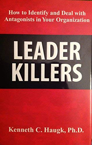 9780963409317: Leader Killers, How to Identify and Deal with Antagonists in Your Organization