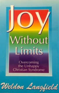 Joy Without Limits : Overcoming the Unhappy: Langfield, Weldon