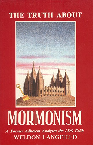 The Truth About Mormonism: A Former Adherent: Weldon Langfield