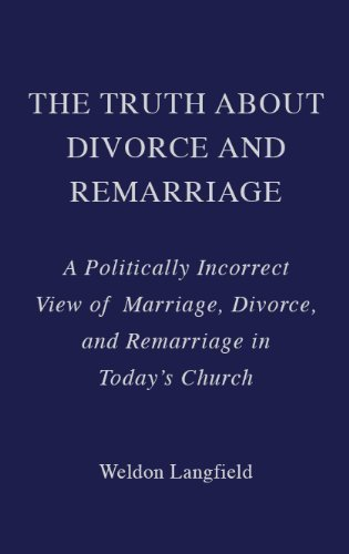 The Truth About Divorce and Remarriage: A: Weldon Langfield