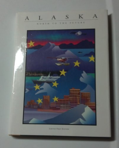 Alaska. North to the Future.: Leichner, Nancy, Editor.