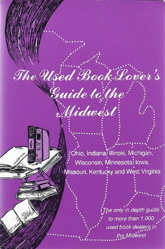 9780963411235: The Used Book Lover's Guide to the Midwest: Ohio, Indiana, Illinois, Michigan, Wisconsin, Minnesota, Iowa, Missouri, Kentucky, and West Virginia (Used Book Lover's Guide Series)