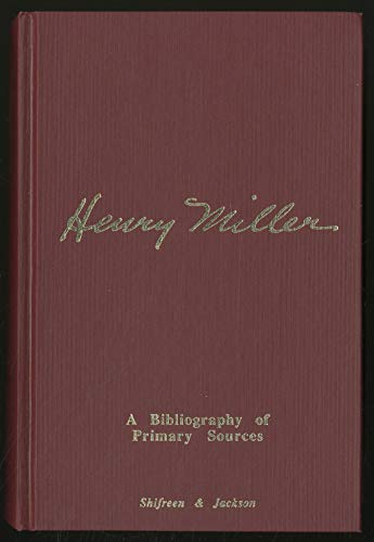 HENRY MILLER: A BIBLIOGRAPHY OF PRIMARY SOURCES: Shifreen, Lawrence J. and Roger Jackson, editors