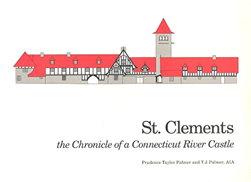 St. Clements : the Chronicle of a Connecticut River Castle: Palmer, Prudence Taylor, Palmer, T. J.