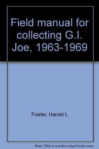 9780963415110: Field manual for collecting G.I. Joe, 1963-1969