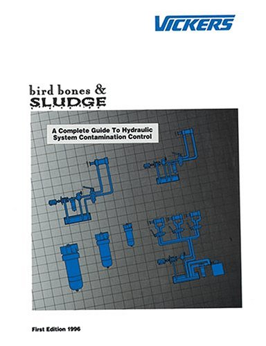 9780963416247: Bird Bones and Sludge: A Complete Guide to Hydraulic Contamination Control