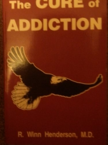 The Cure of Addiction: Henderson, R. Winn